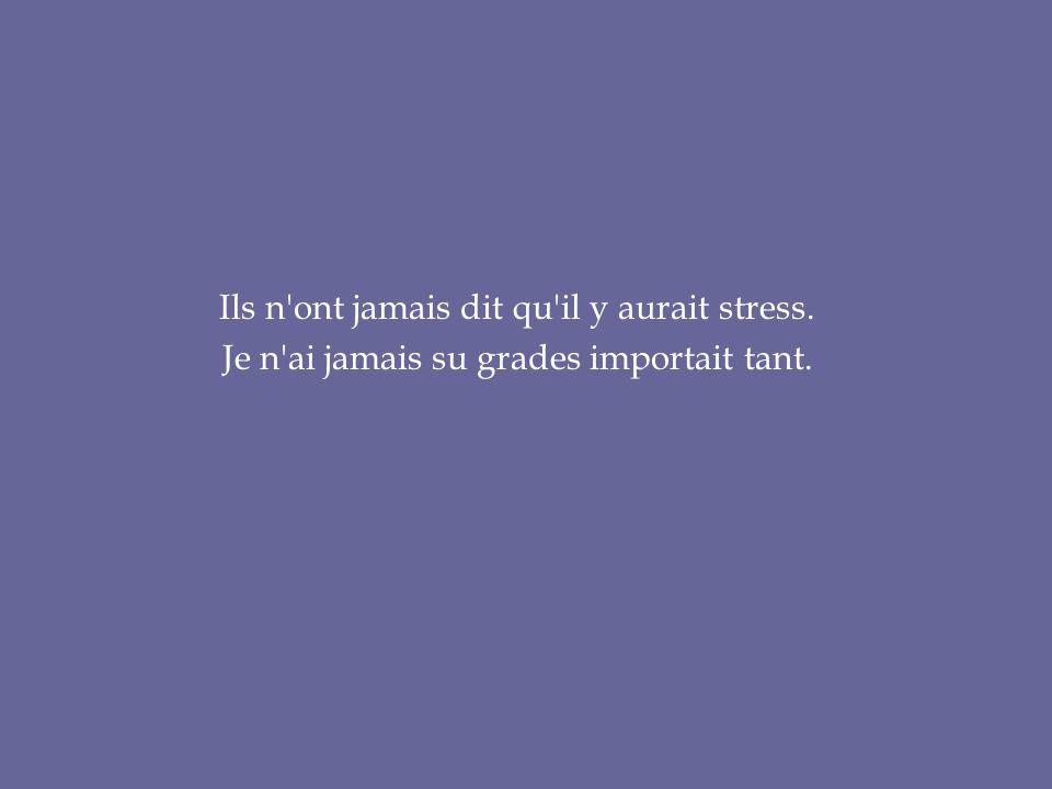 Ils n ont jamais dit qu il y aurait stress.