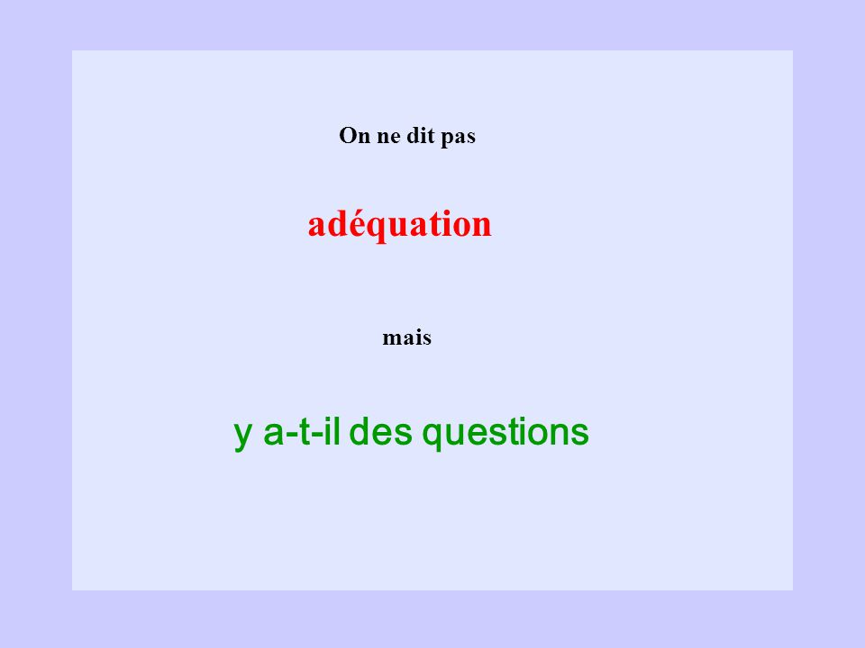 On ne dit pas mais adéquation y a-t-il des questions