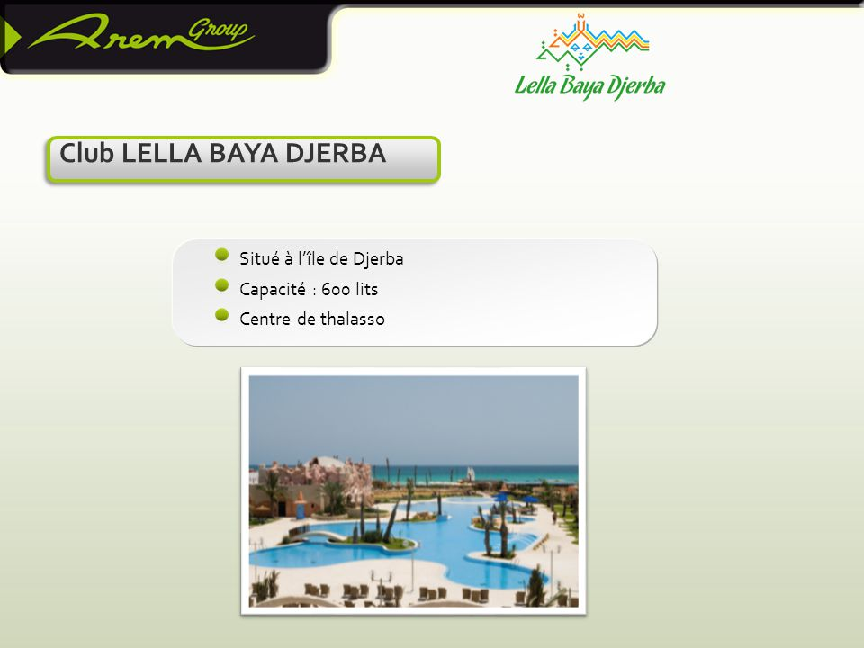 Club LELLA BAYA DJERBA Situé à l'île de Djerba Capacité : 600 lits