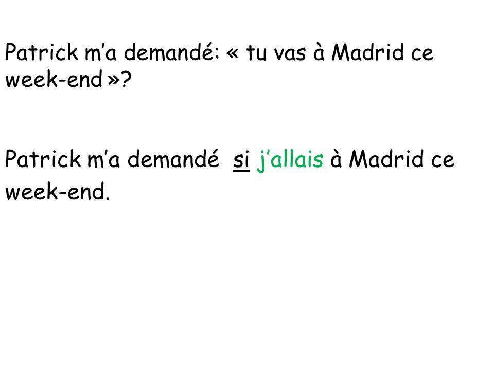 Patrick m'a demandé: « tu vas à Madrid ce week-end »