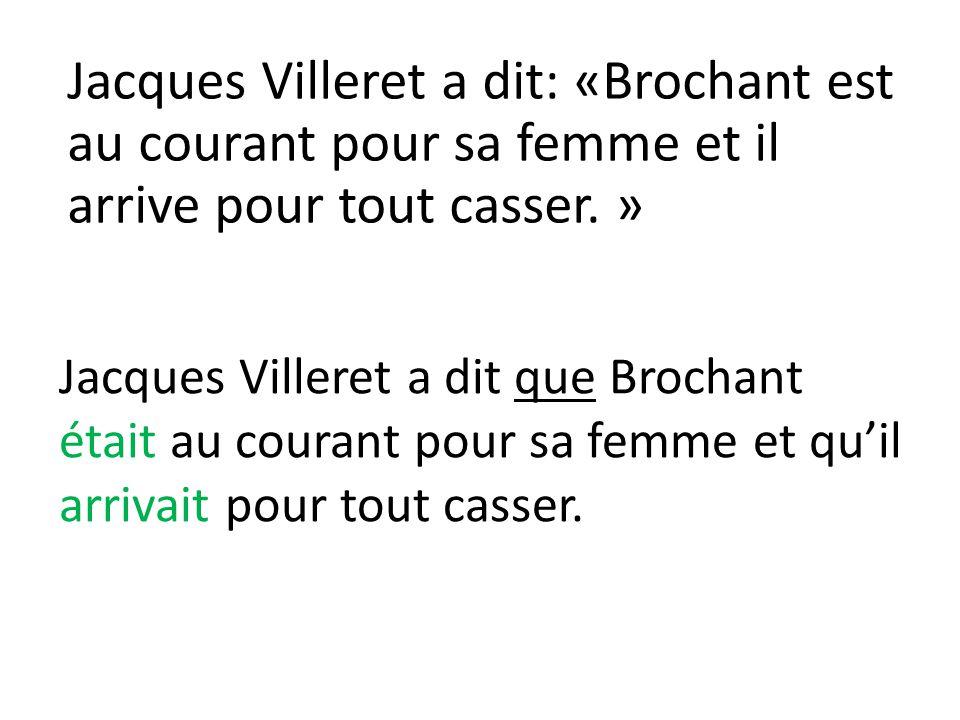 Jacques Villeret a dit: «Brochant est au courant pour sa femme et il arrive pour tout casser. »
