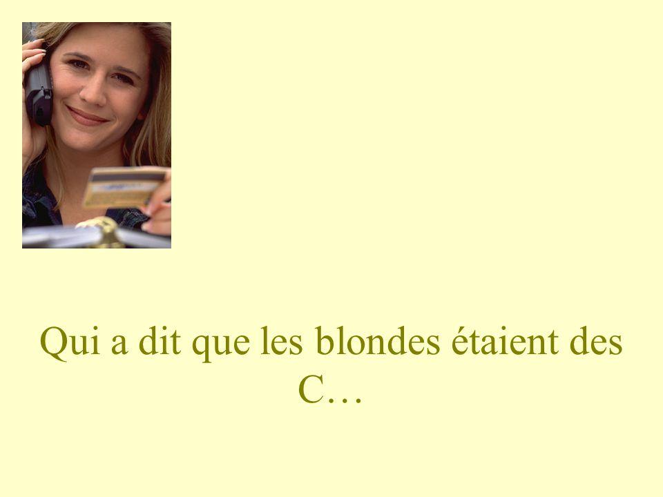 Qui a dit que les blondes étaient des C…