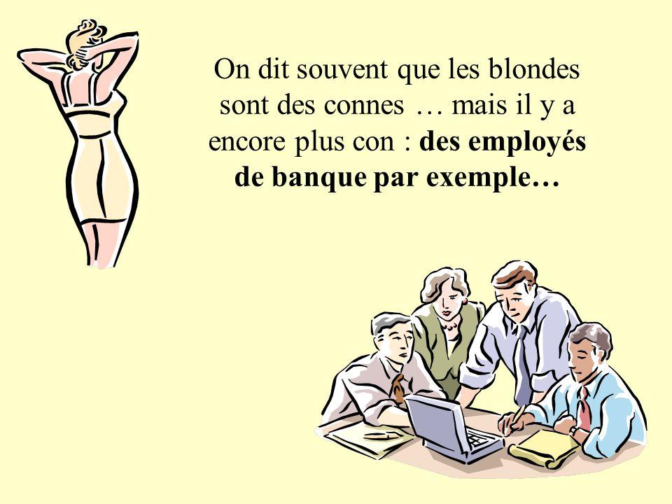 On dit souvent que les blondes sont des connes … mais il y a encore plus con : des employés de banque par exemple…