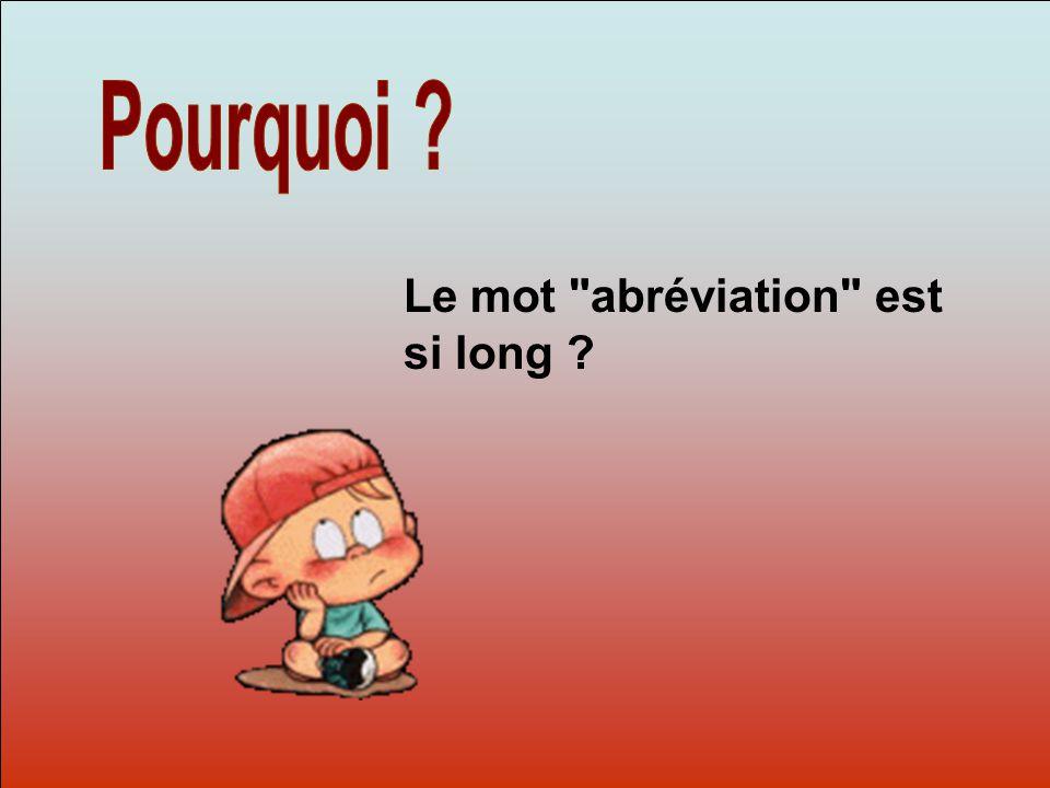 Pourquoi Dit-moi Pourquoi Le mot abréviation est si long