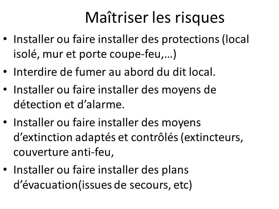 Maîtriser les risques Installer ou faire installer des protections (local isolé, mur et porte coupe-feu,…)