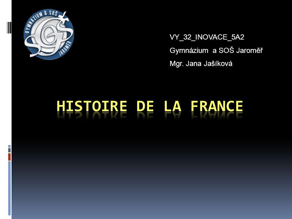 HISTOIRE DE LA FRANCE VY_32_INOVACE_5A2 Gymnázium a SOŠ Jaroměř