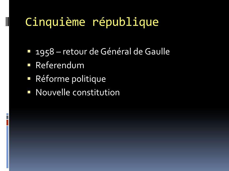 Cinquième république 1958 – retour de Général de Gaulle Referendum