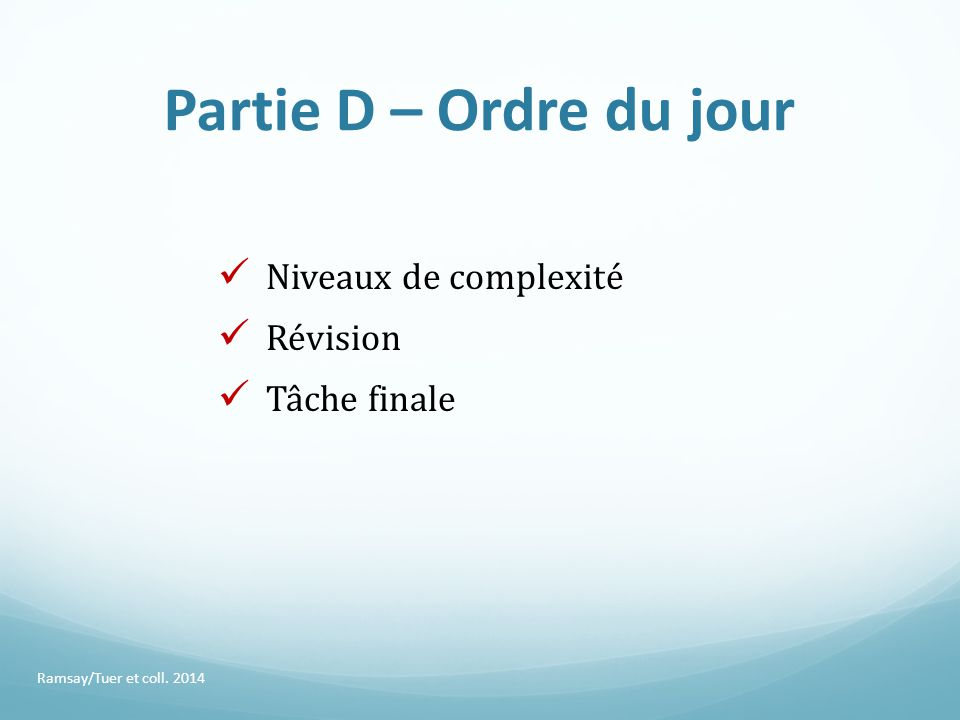 Partie D – Ordre du jour Niveaux de complexité Révision Tâche finale