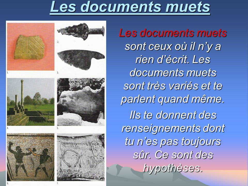 Les documents muets Les documents muets sont ceux où il n'y a rien d'écrit. Les documents muets sont très variés et te parlent quand même.