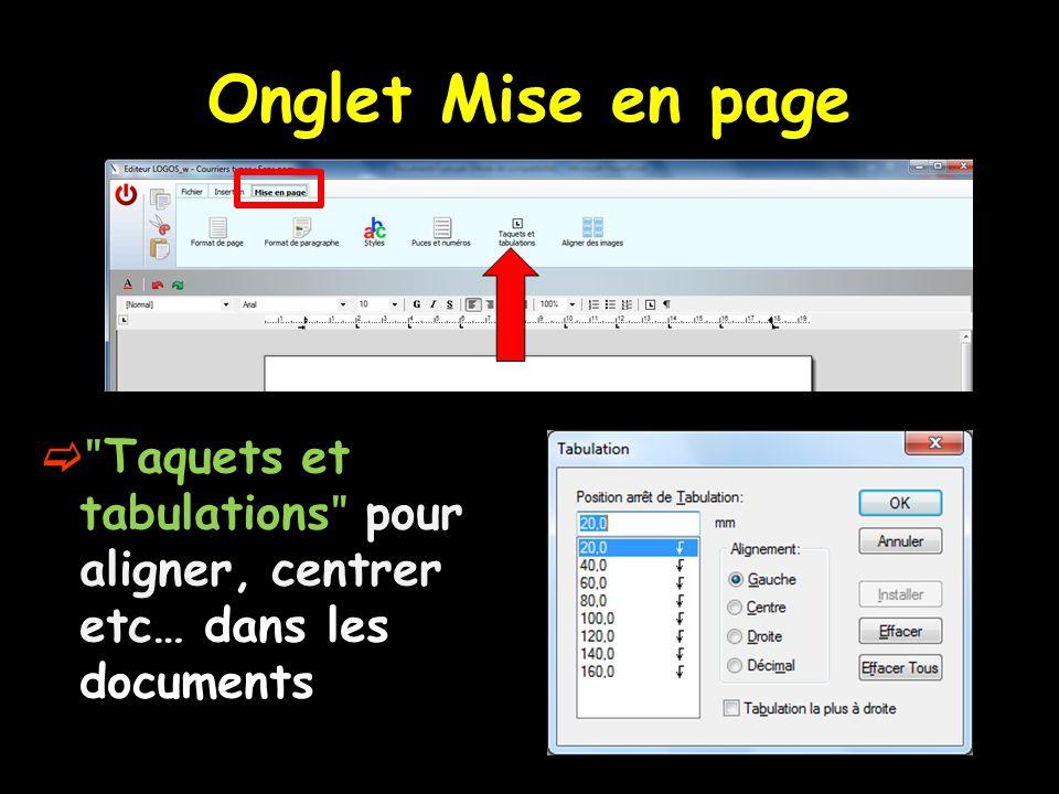 Onglet Mise en page ʺTaquets et tabulationsʺ pour aligner, centrer etc… dans les documents
