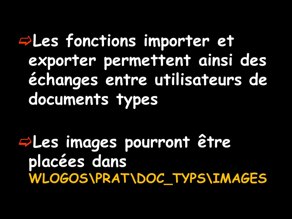 Les fonctions importer et exporter permettent ainsi des échanges entre utilisateurs de documents types
