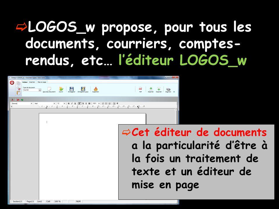 LOGOS_w propose, pour tous les documents, courriers, comptes-rendus, etc… l'éditeur LOGOS_w