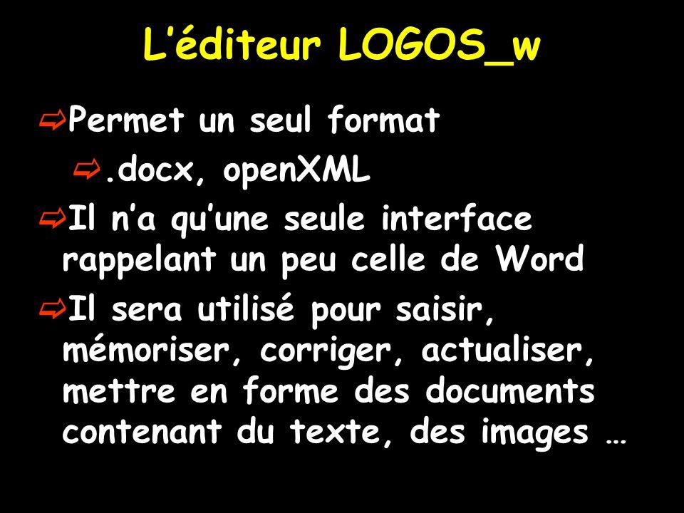 L'éditeur LOGOS_w Permet un seul format .docx, openXML