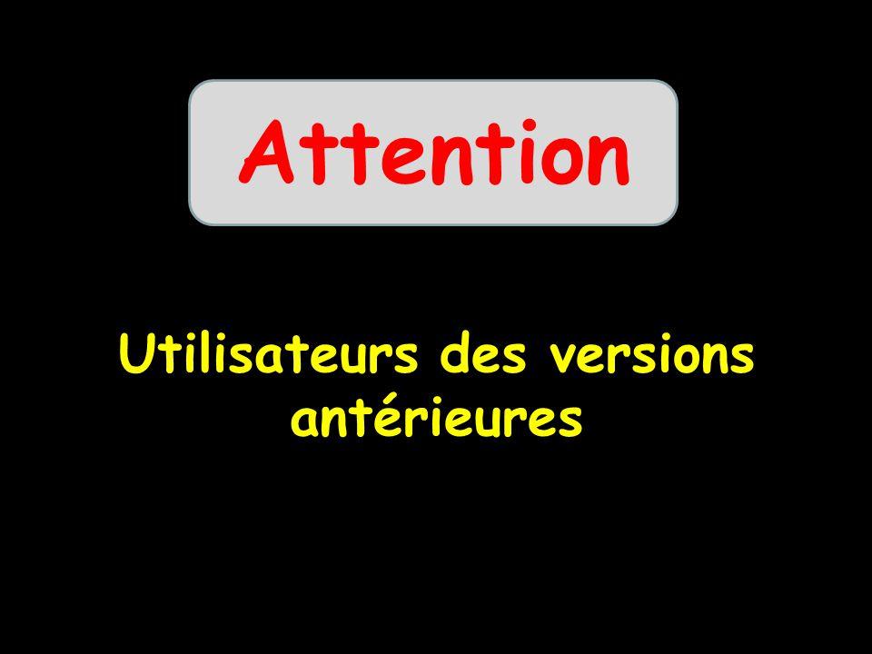 Utilisateurs des versions antérieures