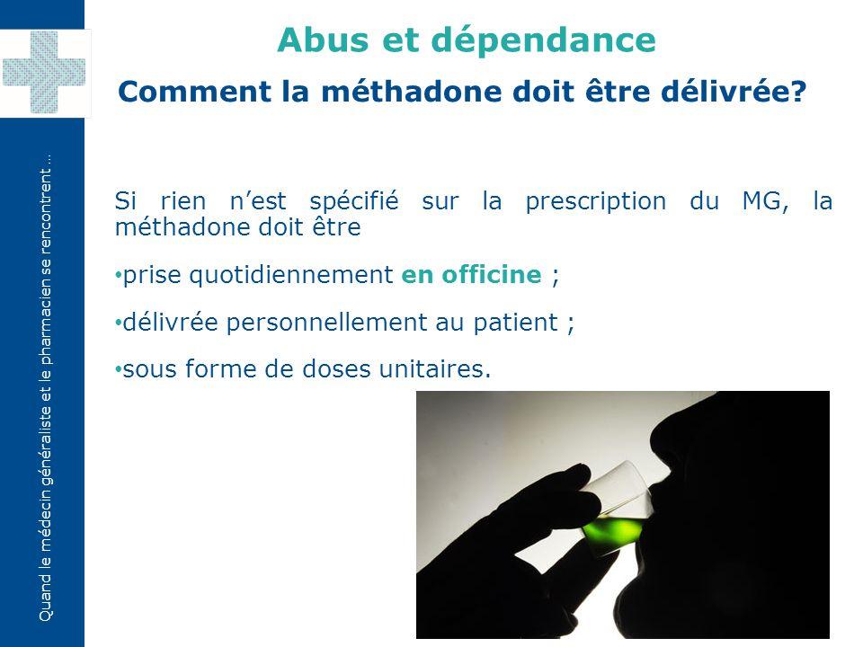 Comment la méthadone doit être délivrée