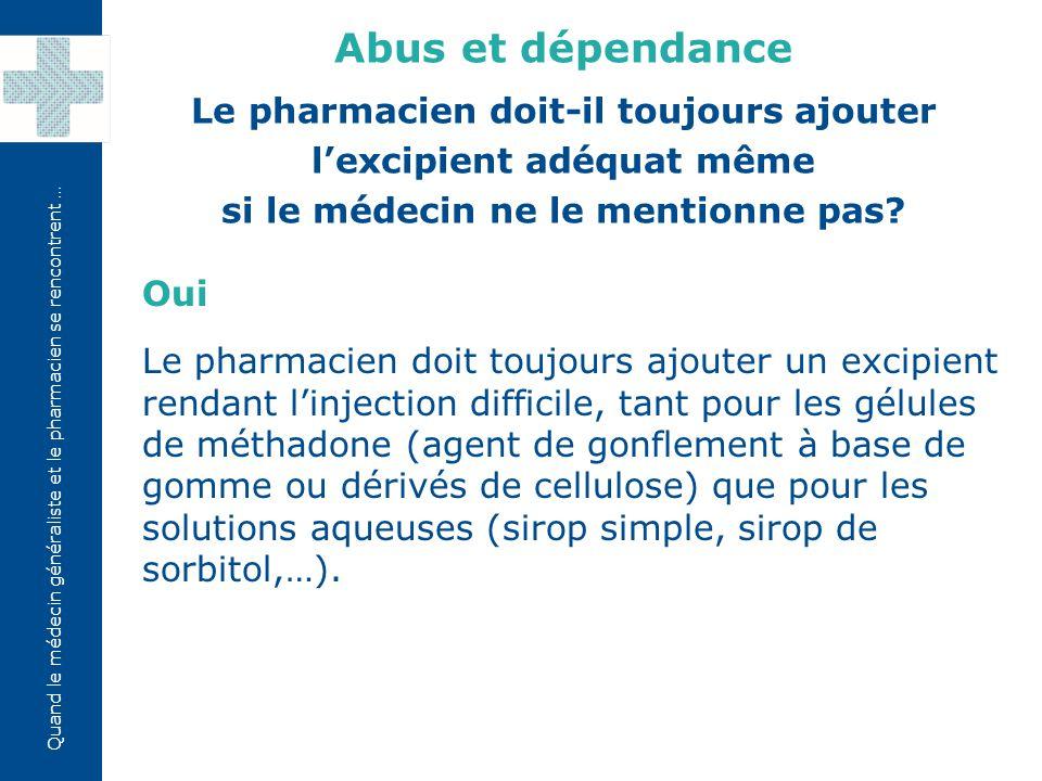 Abus et dépendance Le pharmacien doit-il toujours ajouter l'excipient adéquat même. si le médecin ne le mentionne pas