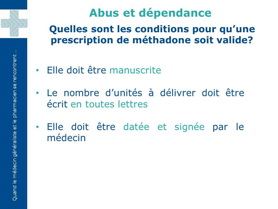 Abus et dépendance Quelles sont les conditions pour qu'une prescription de méthadone soit valide Elle doit être manuscrite.