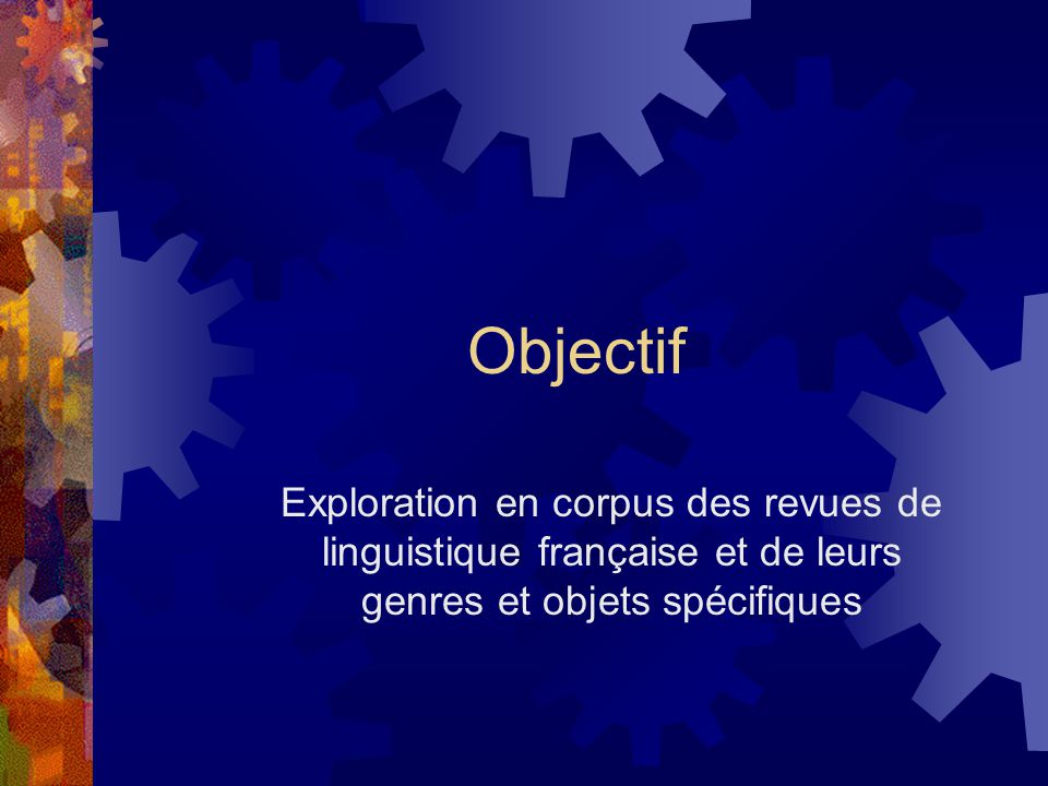 Objectif Exploration en corpus des revues de linguistique française et de leurs genres et objets spécifiques.