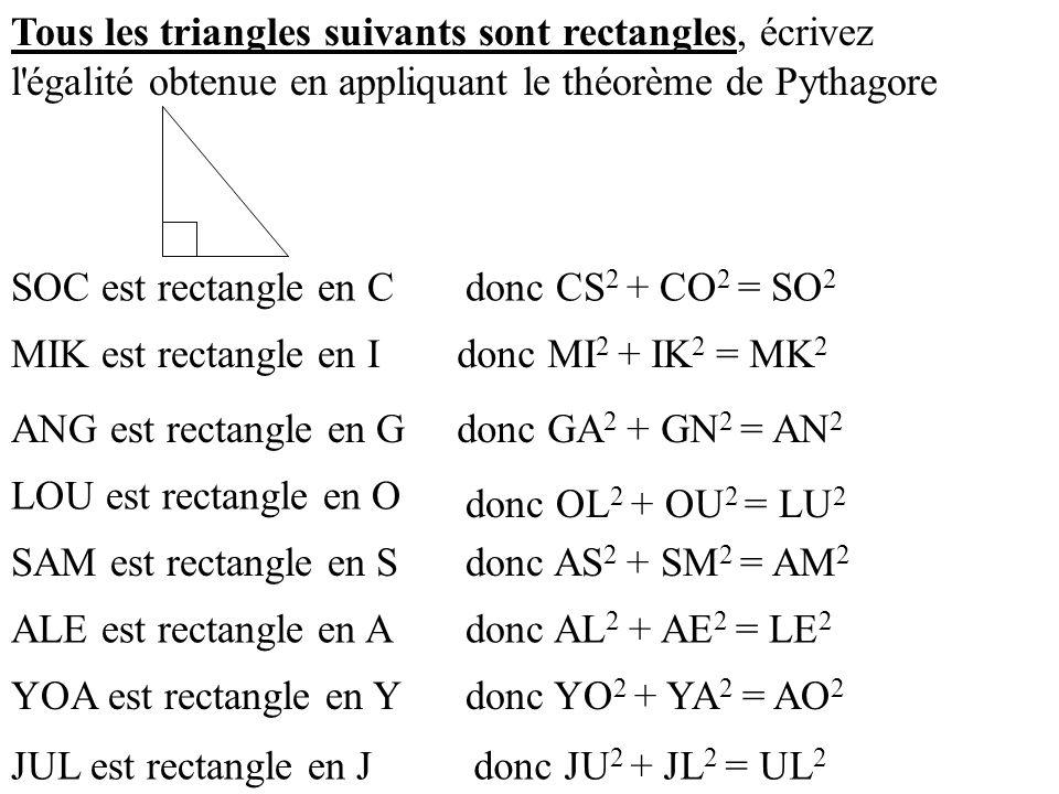 Tous les triangles suivants sont rectangles, écrivez l égalité obtenue en appliquant le théorème de Pythagore