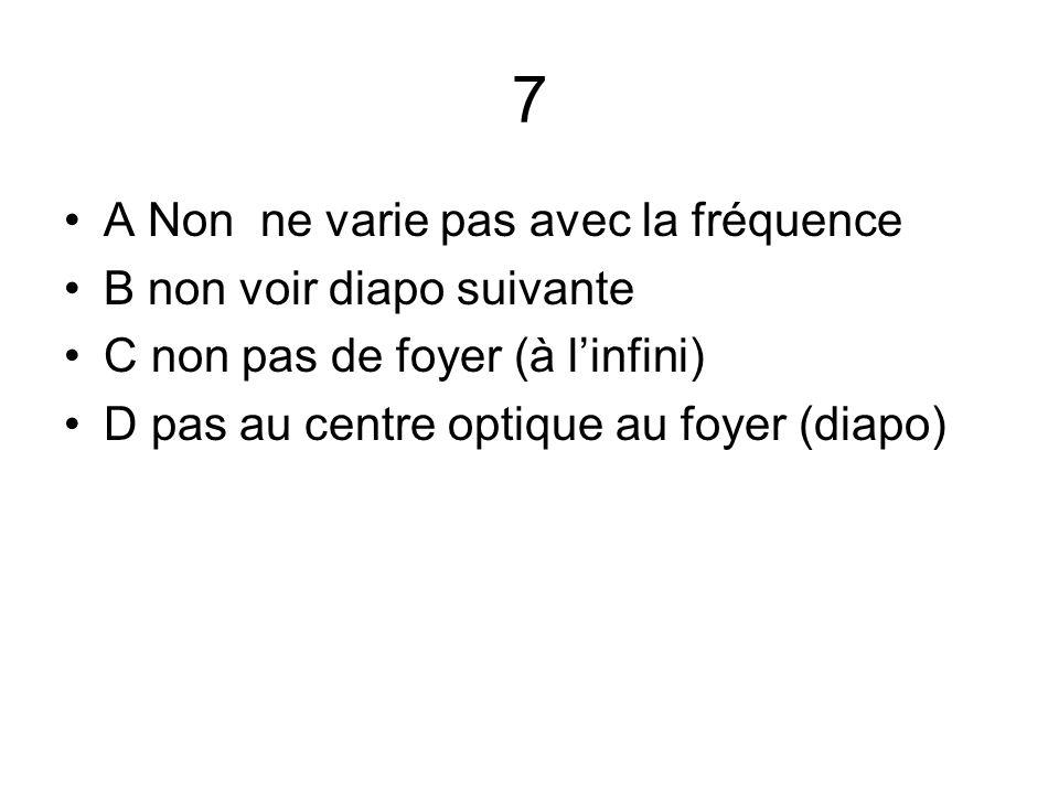 7 A Non ne varie pas avec la fréquence B non voir diapo suivante