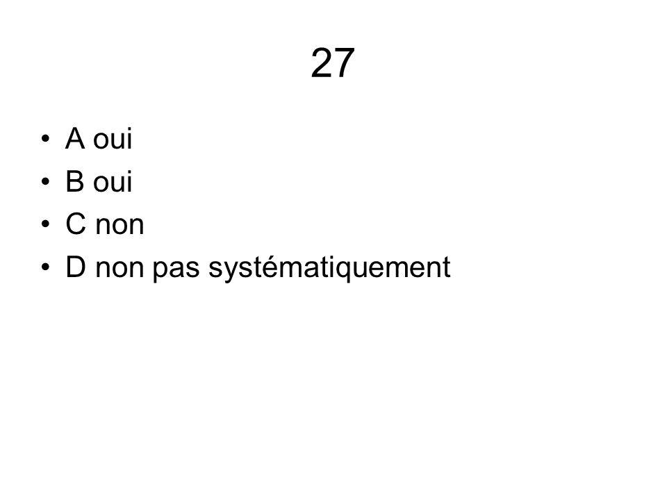 27 A oui B oui C non D non pas systématiquement