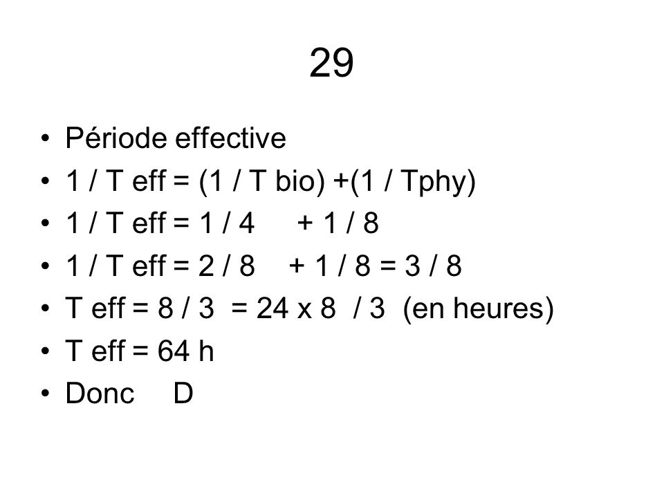 29 Période effective 1 / T eff = (1 / T bio) +(1 / Tphy)