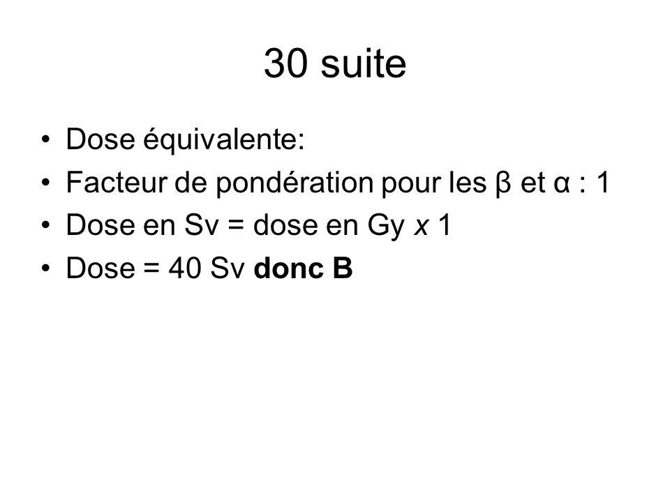 30 suite Dose équivalente: Facteur de pondération pour les β et α : 1