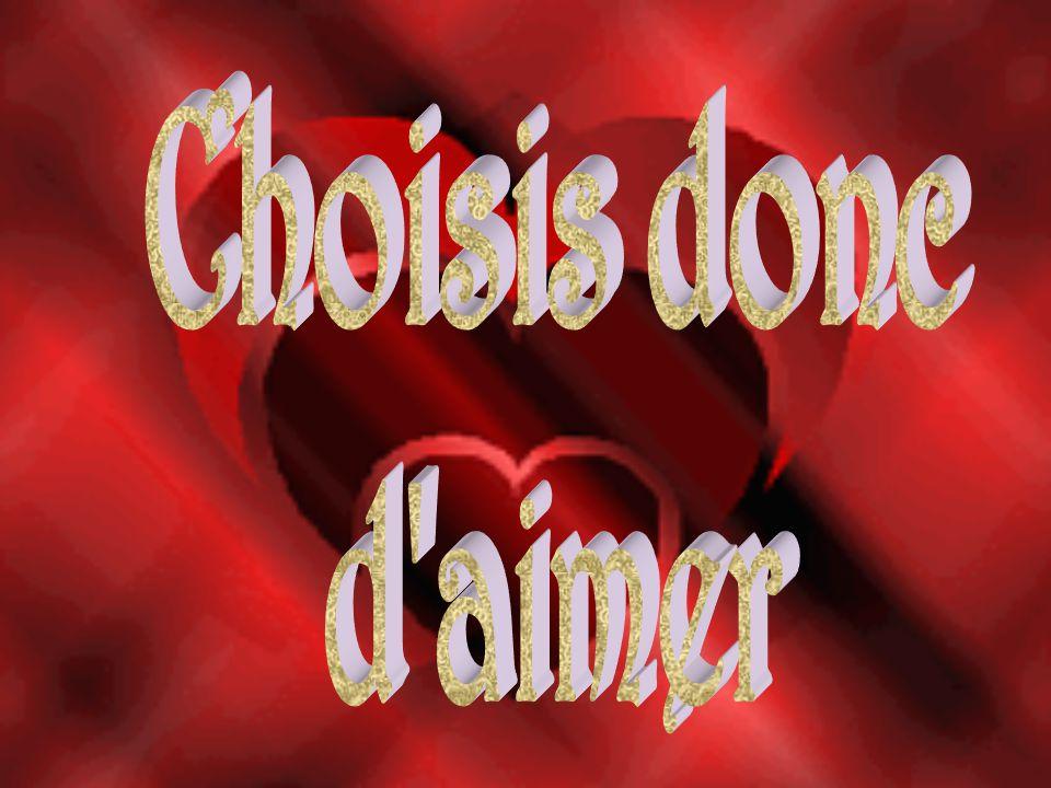 Choisis donc d aimer