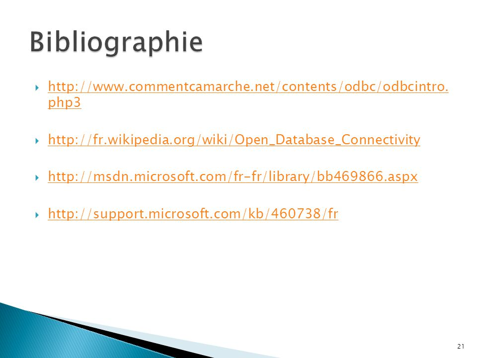 Bibliographie http://www.commentcamarche.net/contents/odbc/odbcintro. php3. http://fr.wikipedia.org/wiki/Open_Database_Connectivity.