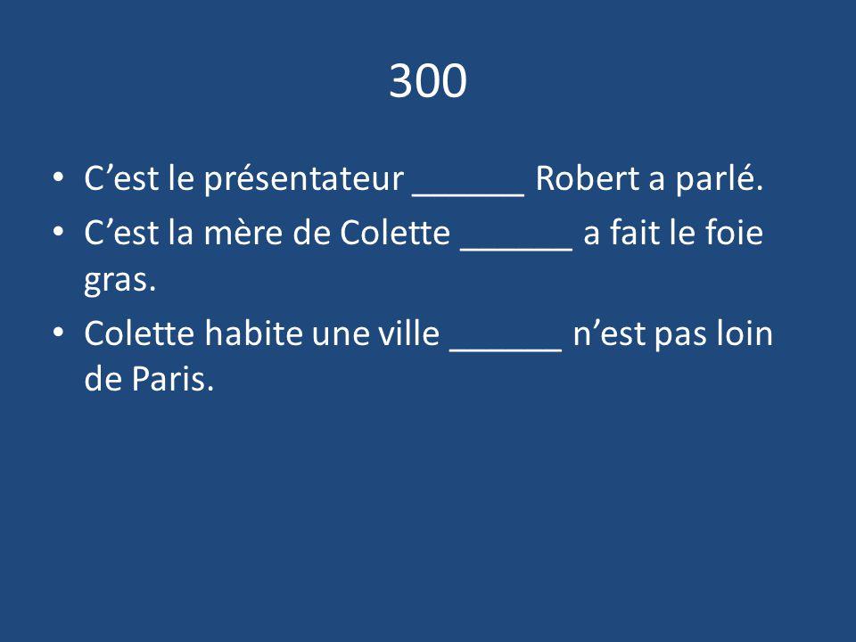 300 C'est le présentateur ______ Robert a parlé.