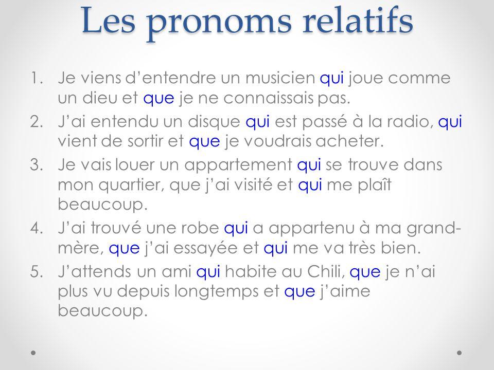 Les pronoms relatifs Je viens d'entendre un musicien qui joue comme un dieu et que je ne connaissais pas.