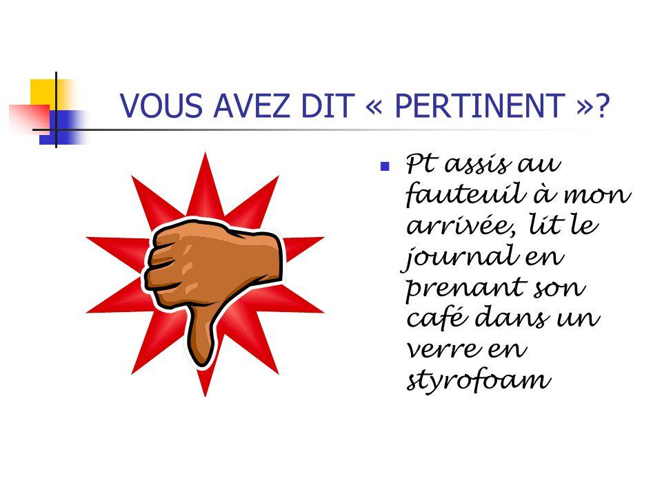 VOUS AVEZ DIT « PERTINENT »