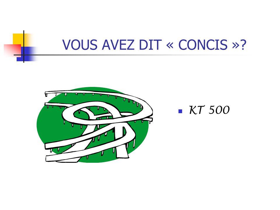 VOUS AVEZ DIT « CONCIS » KT 500