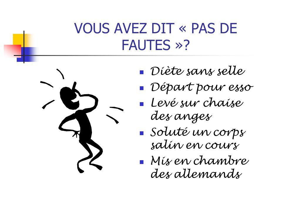 VOUS AVEZ DIT « PAS DE FAUTES »