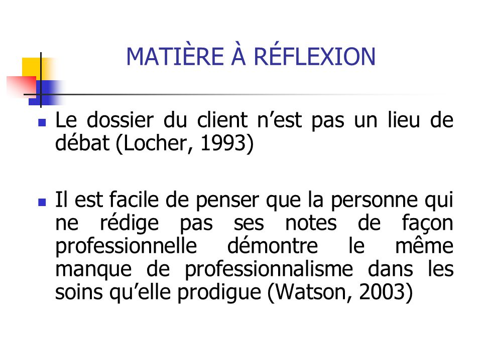 MATIÈRE À RÉFLEXION Le dossier du client n'est pas un lieu de débat (Locher, 1993)