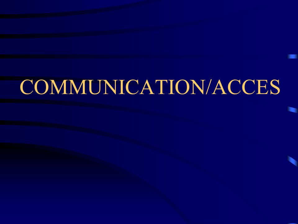 COMMUNICATION/ACCES