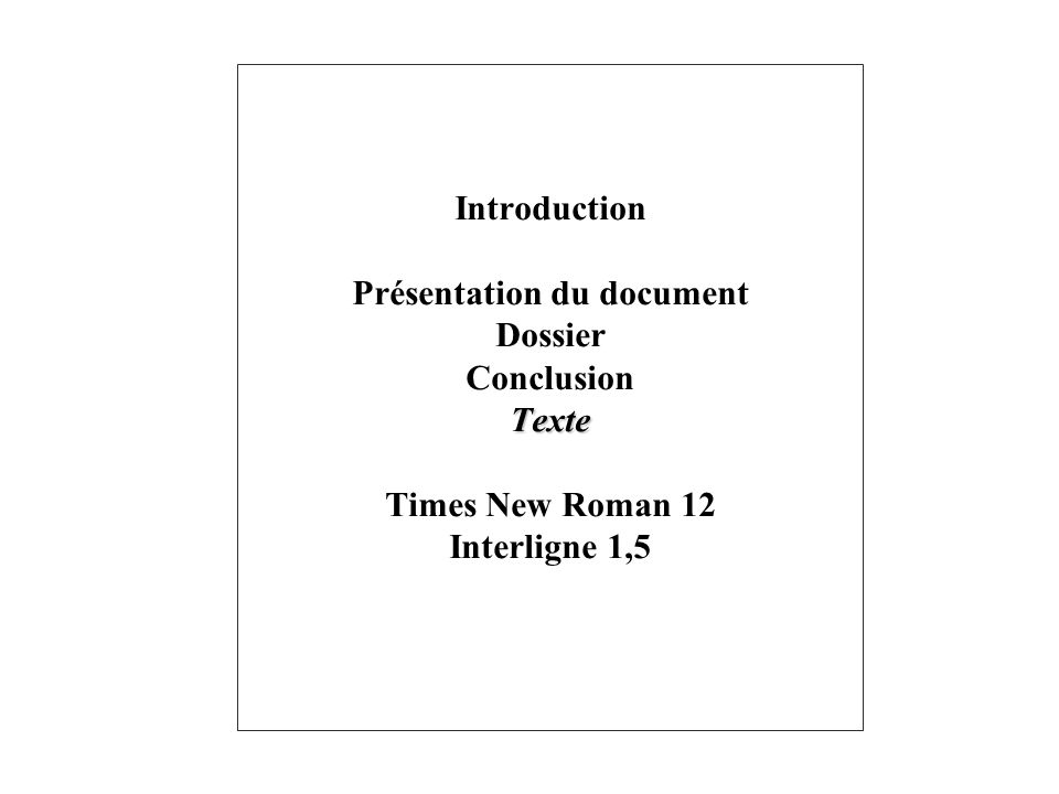 Introduction Présentation du document Dossier Conclusion Texte Times New Roman 12 Interligne 1,5