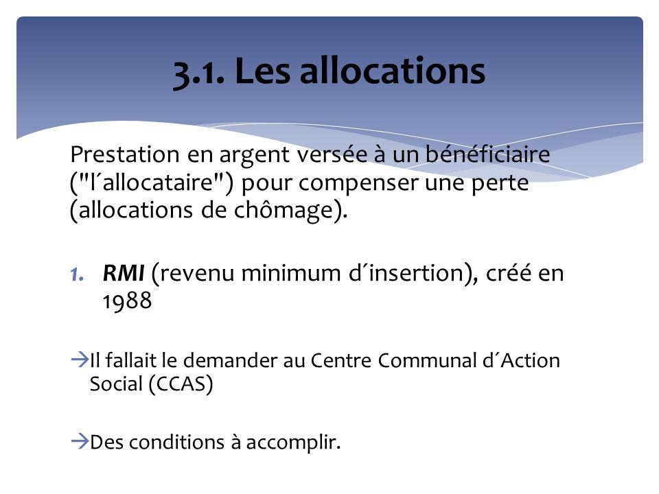 3.1. Les allocations Prestation en argent versée à un bénéficiaire ( l´allocataire ) pour compenser une perte (allocations de chômage).