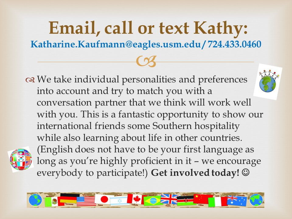 Email, call or text Kathy: Katharine. Kaufmann@eagles. usm. edu / 724