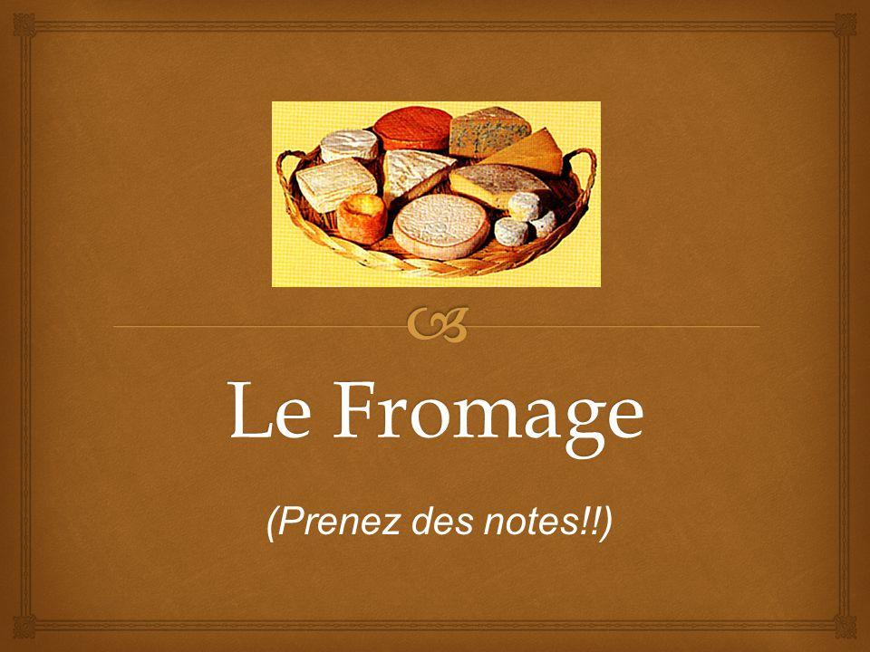 Le Fromage (Prenez des notes!!)