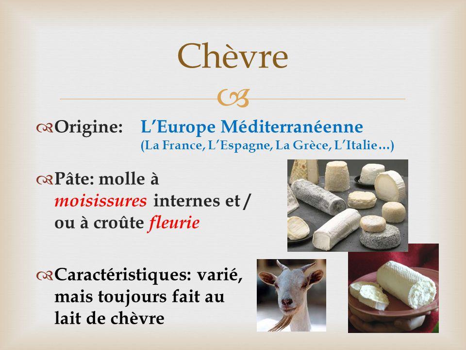 Chèvre Origine: Pâte: molle à moisissures internes et / ou à croûte fleurie. Caractéristiques: varié, mais toujours fait au lait de chèvre.