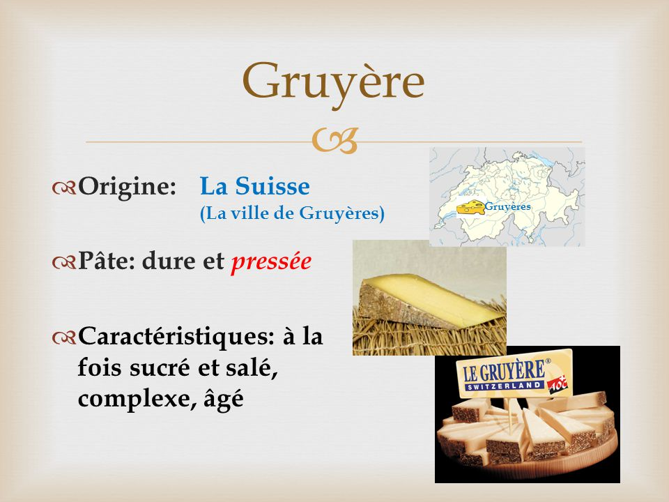 Gruyère Origine: Pâte: dure et pressée