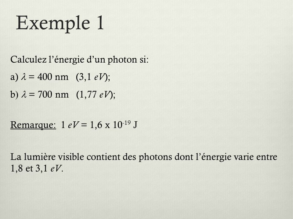 Exemple 1 Calculez l'énergie d'un photon si: a) l = 400 nm (3,1 eV);