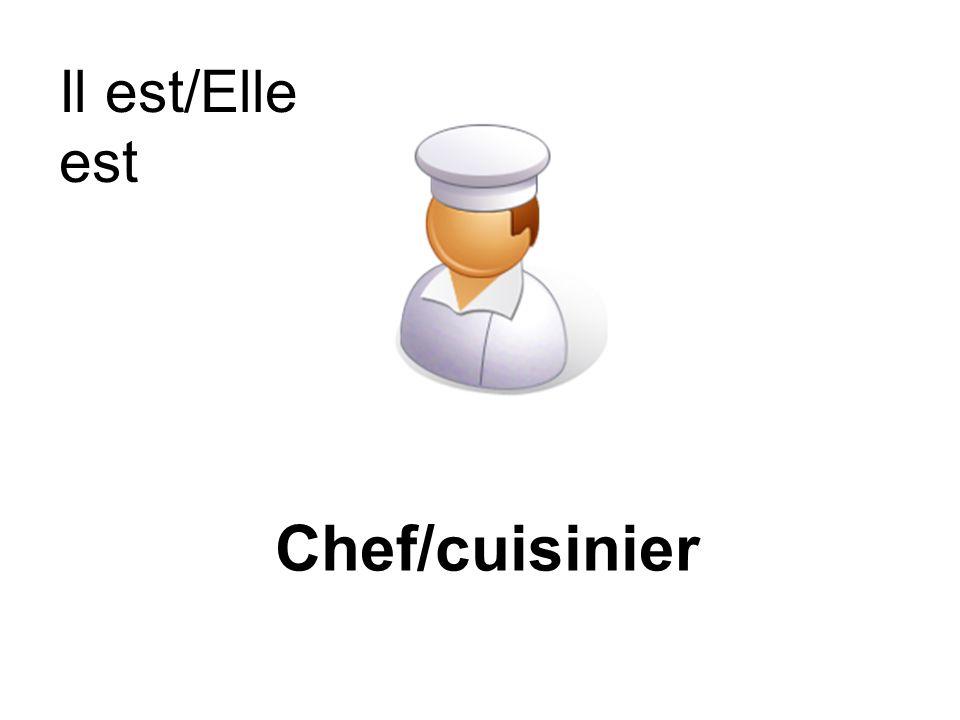 Il est/Elle est Chef/cuisinier