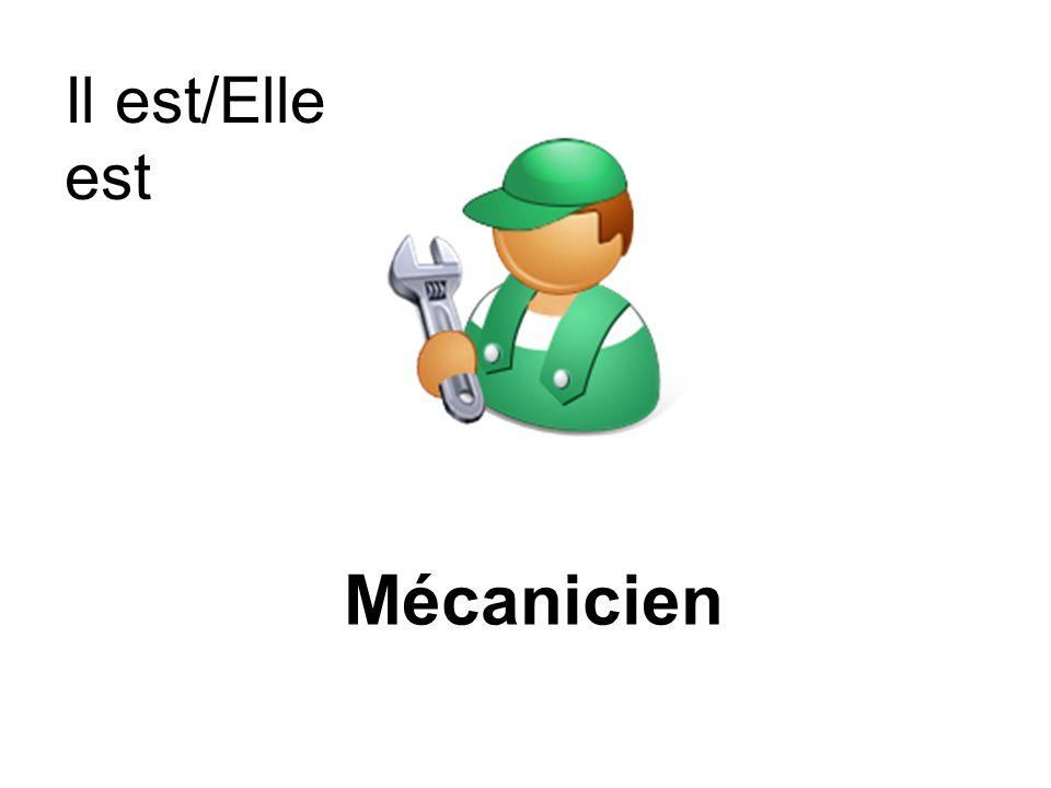 Il est/Elle est Mécanicien
