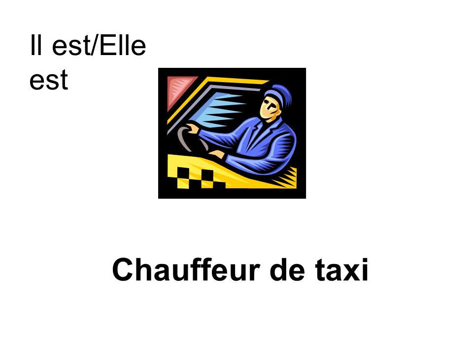 Il est/Elle est Chauffeur de taxi