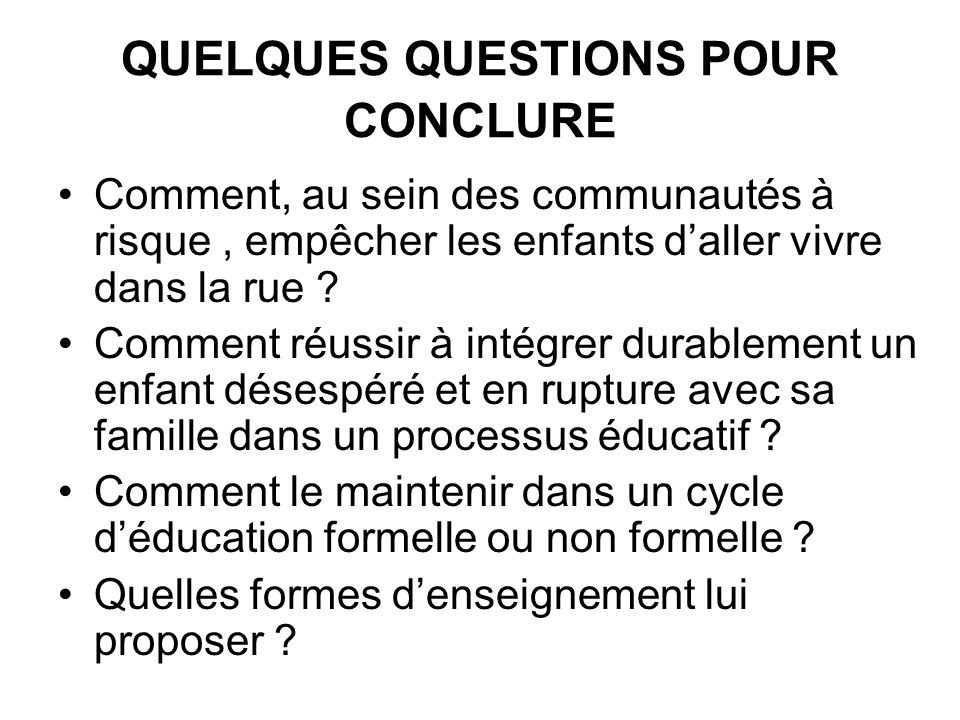 QUELQUES QUESTIONS POUR CONCLURE