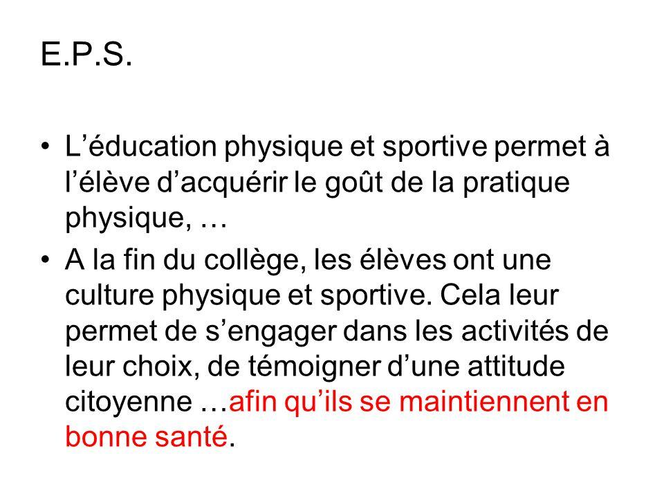 E.P.S. L'éducation physique et sportive permet à l'élève d'acquérir le goût de la pratique physique, …
