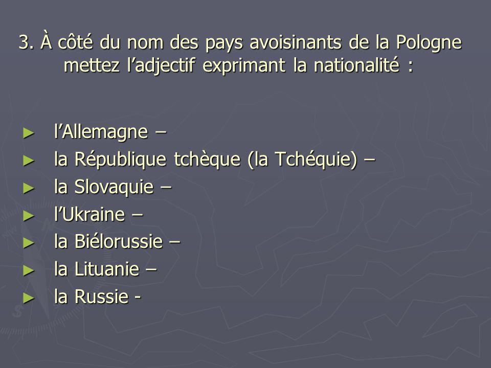 3. À côté du nom des pays avoisinants de la Pologne mettez l'adjectif exprimant la nationalité :