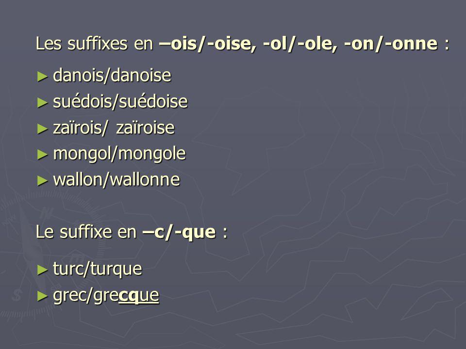 Les suffixes en –ois/-oise, -ol/-ole, -on/-onne :